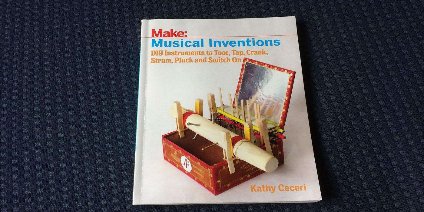 Play Along With 'Make: Musical Inventions'